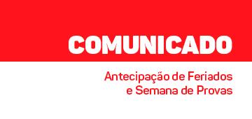COMUNICADO: Antecipação de Feriados e Semana de Provas