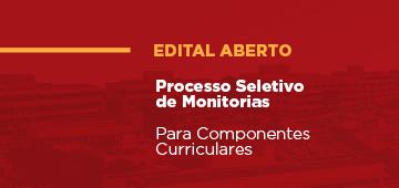 Divulgado edital do Processo Seletivo de Monitorias para os Componentes Curriculares